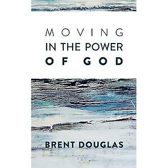 Moving In The Power Of God by Douglas & Brent