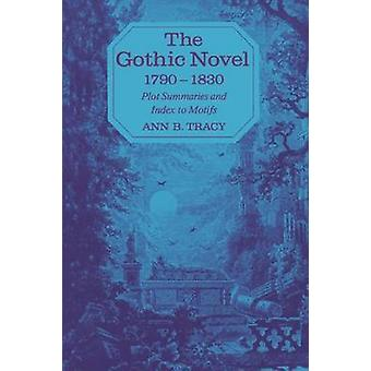 The Gothic Novel 17901830 Plot Summaries and Index to Motifs by Tracy & Ann B.