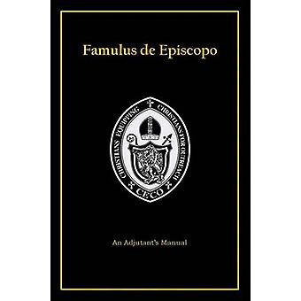 Famulus de Episcopo An Adjutants Manual by CECO Fellowship School of Adjutancy
