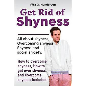 Get Rid of Shyness Overcome Shyness by Henderson & Rita G.