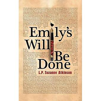 Emilys Will Be Done by Atkinson & L. P. Suzanne