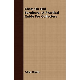 Chats On Old Furniture  A Practical Guide For Collectors by Hayden & Arthur