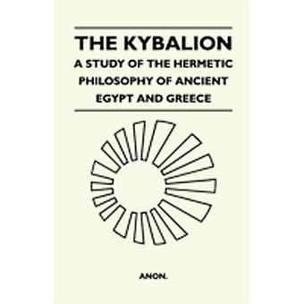 The Kybalion  A Study Of The Hermetic Philosophy Of Ancient Egypt And Greece by Anon