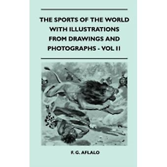 The Sports Of The World With Illustrations From Drawings And Photographs  Vol II by Aflalo & F. G.