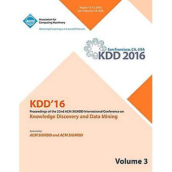 KDD 16 22nd International Conference on Knowledge Discovery and Data Mining Vol 3 by KDD 16 Conference Committee