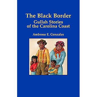 The Black Border Gullah Stories of the Carolina Coast by Gonzales & Ambrose E.