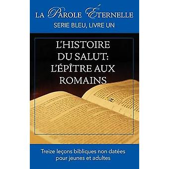 Lhistoire du salut  Lptre aux Romains La parole ternelle serie bleu livre un by Manoly & Roberto