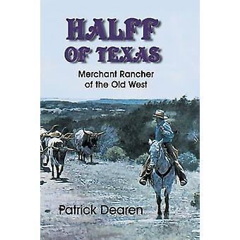 Halff of Texas Merchant Rancher of the Old West by Dearen & Patrick