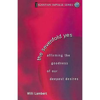 The Sevenfold Yes Affirming the Goodness of Our Deepest Desires by Lambert & Willi & S.J.