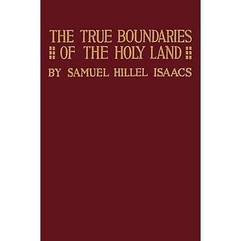 True Boundaries of the Holy Land as Described in Numbers XXXIV 112 by Isaacs & Samuel Hillel