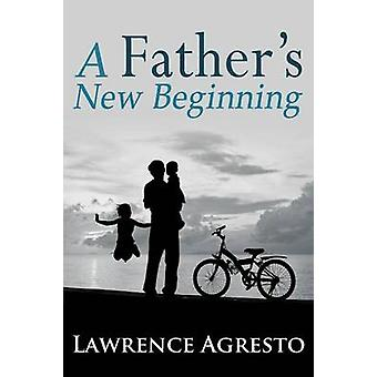 A Fathers New Beginning by Agresto & Lawrence
