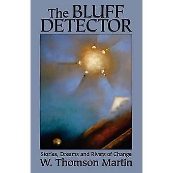 The Bluff Detector Stories Dreams and Rivers of Change by Martin & W. Thomson