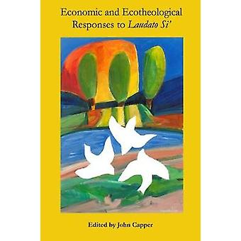 Economic and Ecotheological Responses to Laudato Si by Capper & John