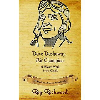 Dave Dashaway Air Champion A Workman Classic Schoolbook by Workman Classic Schoolbooks