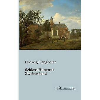 Schloss HubertusZweiter Band by Ganghofer & Ludwig
