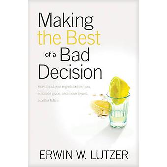 Making the Best of a Bad Decision by Lutzer & Erwin W