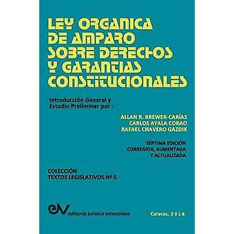 LEY ORGANICA DE AMPARO SOBRE DERECHOS Y GARANTIAS CONSTITUCIONALES by BREWERCARIAS & Allan R.