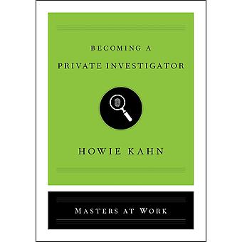 Becoming a Private Investigator by Kahn & Howie