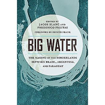 Big Water - The Making of the Borderlands Between Brazil - Argentina -