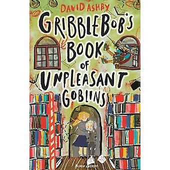 Gribblebob's Book of Unpleasant Goblins by David Ashby - 978178269234