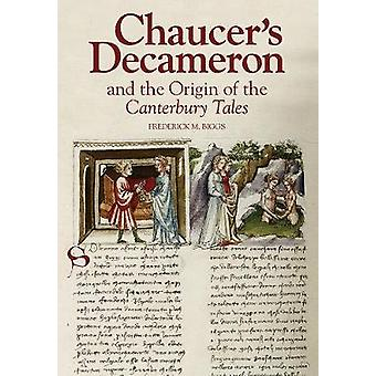 Chaucer's Decameron and the Origin of the Canterbury Tales by Frederi