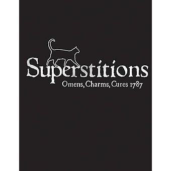 Superstitions - Omens - Charms - Cures 1787 by Francis Grose - John Si
