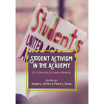 Student Activism in the Academy - Its Struggles and Promise by Joseph