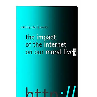 The Impact of the Internet on Our Moral Lives by Robert J. Cavalier -