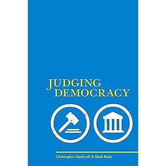 Judging Democracy by Christopher P. Manfredi - Mark Rush - 9781551117