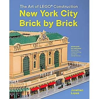 New York City Brick by Brick - The Art of LEGO Construction by Jonatha