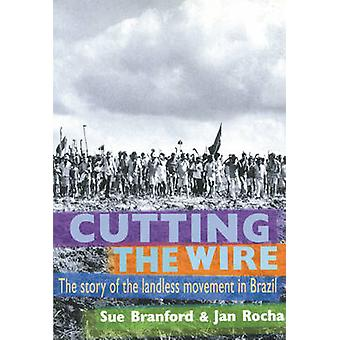 Cutting the Wire - The Story of the Landless Movement in Brazil by Jan
