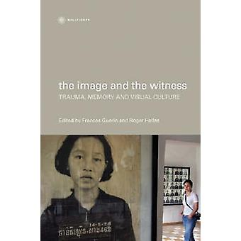 The Image and the Witness - Trauma - Memory and Visual Culture by Roge
