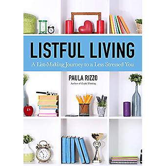 Listful Living - A List-Making Journey to a Less Stressed You by Paula