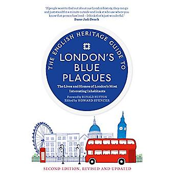 The English Heritage Guide to London's Blue Plaques - The Lives and Ho