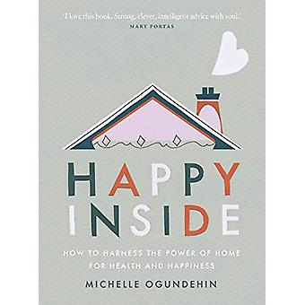 Happy Inside - How to harness the power of home for health and happine