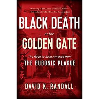 Black Death at the Golden Gate - The Race to Save America from the Bub