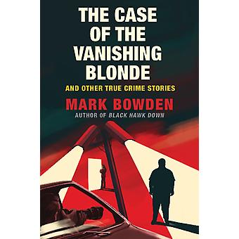Case of the Vanishing Blonde by Mark Bowden