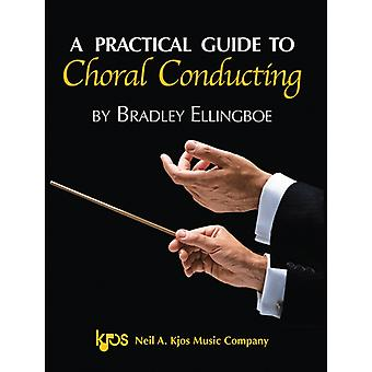 A Practical Guide to Choral Conducting by Bradley Ellingboe