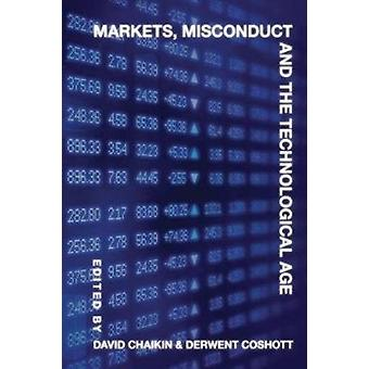 Markets Misconduct and the Technological Age by Edited by David Chaikin