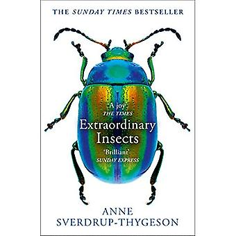 Extraordinary Insects: Weird. Wonderful. Indispensable. The ones who� run our world.