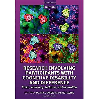 Research Involving Participants with Cognitive Disability and Differences: Ethics, Autonomy, Inclusion,� and Innovation