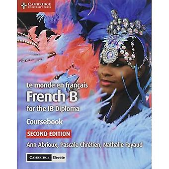 Le Monde En Fran�ais Coursebook with Cambridge Elevate Edition: French B for the Ib Diploma