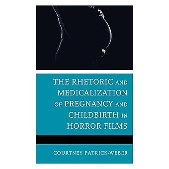 The Rhetoric and Medicalization of Pregnancy and Childbirth in Horror Films by Courtney PatrickWeber