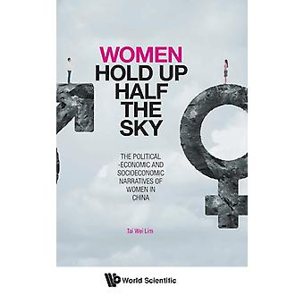 Women Hold Up Half The Sky The Politicaleconomic And Socioeconomic Narratives Of Women In China by Lim & Tai Wei Soka Univ & Japan & Nus & Spore