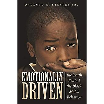 Emotionally Driven - The Truth Behind the Black Male's Behavior by Orl