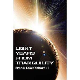 Light Years from Tranquility by Frank Lewandowski - 9781610972666 Book
