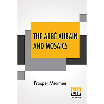 The Abbe Aubain And Mosaics - Translated By Emily Mary Waller - With A