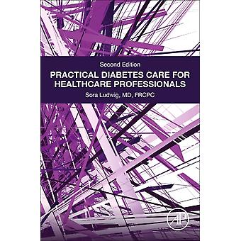 Practical Diabetes Care for Healthcare Professionals by Ludwig & Sora Professor & Endocrinology and Metabolism & Faculty of Health Sciences & Max Rady College of Medicine & University of Manitoba & Winnipeg & Canada