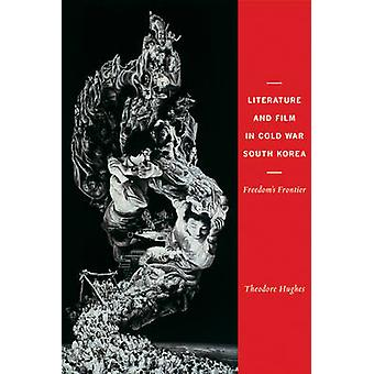 Literature and Film in Cold War South Korea - Freedom's Frontier by Th