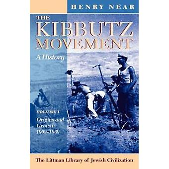 The Kibbutz Movement A History Origins and Growth 19091939 v. 1 by Henry Near